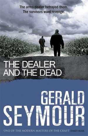 The Dealer and the Dead de Gerald Seymour