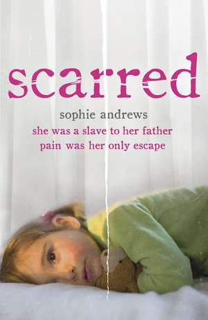 Scarred: She Was a Slave to Her Father. Pain Was Her Only Escape. de Sophie Andrews