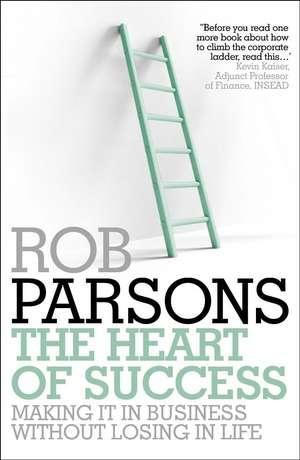 The Heart of Success de Rob Parsons