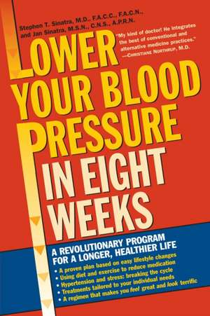 Lower Your Blood Pressure in Eight Weeks:  A Revolutionary Program for a Longer, Healthier Life de Stephen T. Sinatra