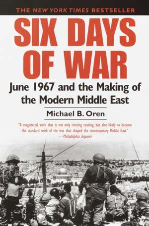 Six Days of War:  June 1967 and the Making of the Modern Middle East de Michael B. Oren