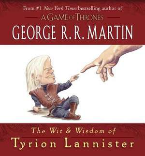 The Wit & Wisdom of Tyrion Lannister de George R. R. Martin
