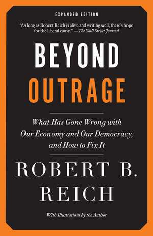 Beyond Outrage:  What Has Gone Wrong with Our Economy and Our Democracy, and How to Fix It de Robert B. Reich