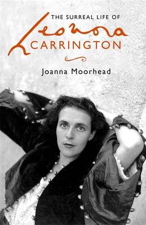 The Surreal Life of Leonora Carrington de Joanna Moorhead