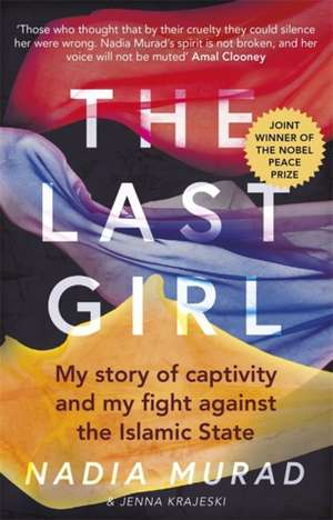 The Last Girl: My Story of Captivity and My Fight Against the Islamic State de Nadia Murad