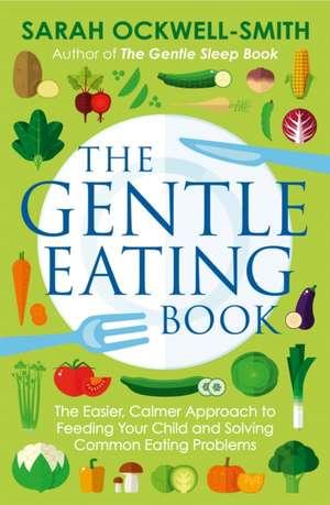The Gentle Eating Book de Sarah Ockwell-Smith