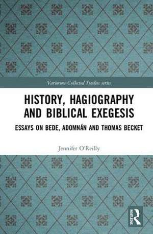History, Hagiography and Biblical Exegesis de Jennifer O'Reilly