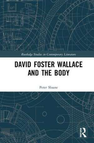 David Foster Wallace and the Body de Peter Sloane