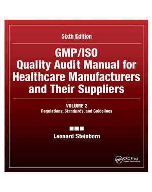 GMP/ISO Quality Audit Manual for Healthcare Manufacturers and Their Suppliers, (Volume 2 - Regulations, Standards, and Guidelines) de Leonard Steinborn