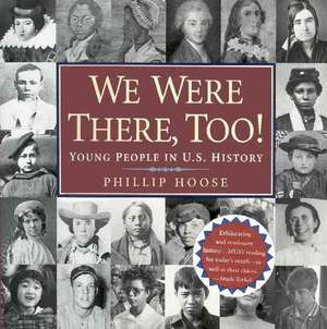 We Were There, Too!:  Young People in U.S. History de Phillip M. Hoose