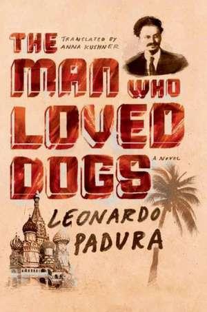 The Man Who Loved Dogs de Leonardo Padura