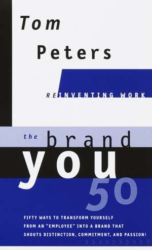 "The Brand You 50 (Reinventing Work): Fifty Ways to Transform Yourself from an ""Employee"" Into a Brand That Shoutsdistinction, Commitment, and Passion! de Tom Peters"