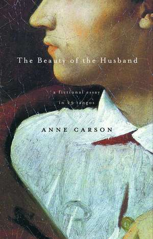 The Beauty of the Husband:  A Fictional Essay in 29 Tangos de Anne Carson