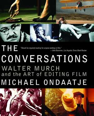 The Conversations:  Walter Murch and the Art of Editing Film de Michael Ondaatje