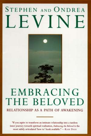 Embracing the Beloved:  Relationship as a Path of Awakening de Stephen Levine