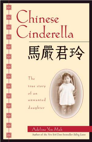 Chinese Cinderella:  The True Story of an Unwanted Daughter de Adeline Yen Mah