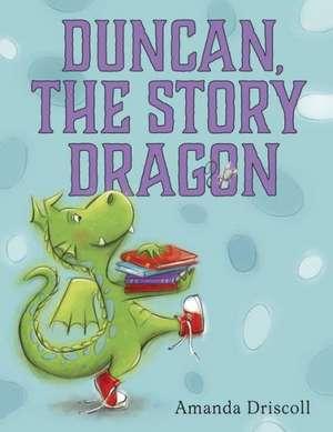 Duncan the Story Dragon de Amanda Driscoll