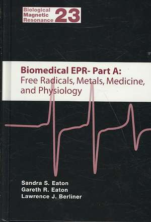 Biomedical EPR, Part A: Free Radicals, Metals, Medicine, and Physiology. Part B: Methodology, Instrumentation, and Dynamics de Sandra S. Eaton