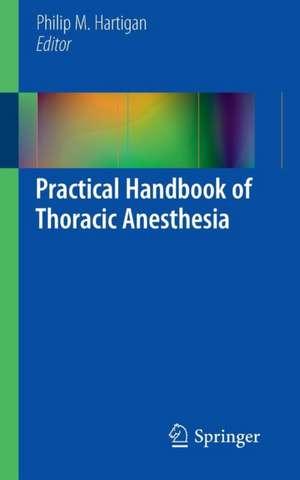 Practical Handbook of Thoracic Anesthesia de Philip M. Hartigan