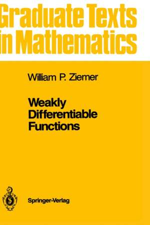 Weakly Differentiable Functions: Sobolev Spaces and Functions of Bounded Variation de William P. Ziemer