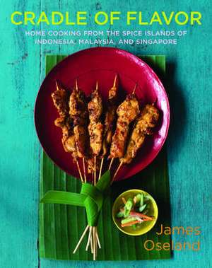 Cradle of Flavor – Home Cooking from the Spice Islands of Indonesia, Malaysia and Singapore