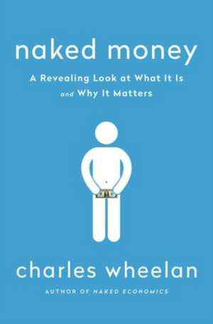 Naked Money – A Revealing Look at What It Is and Why It Matters