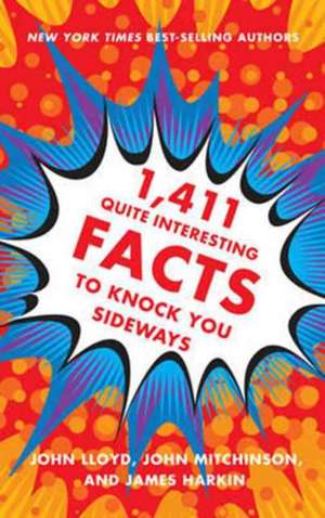 1,411 Quite Interesting Facts to Knock You Sideways de John Lloyd