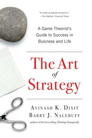 The Art of Strategy – A Game Theorist′s Guide to Success in Business and Life: A Game Theorist's Guide to Success in Business and Life de Avinash K. Dixit