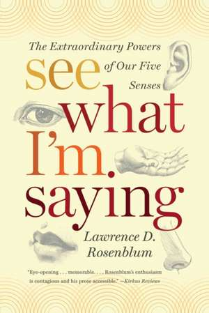 See What I′m Saying – The Extraordinary Powers of Our Five Senses de Lawrence Rosenblum