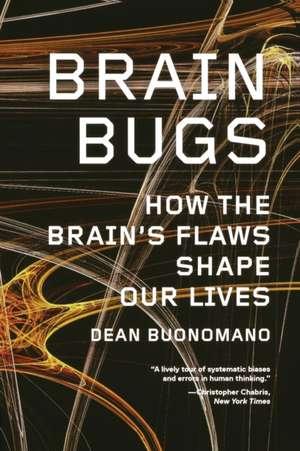 Brain Bugs – How the Brain′s Flaws Shape Our Lives de Dean Buonomano