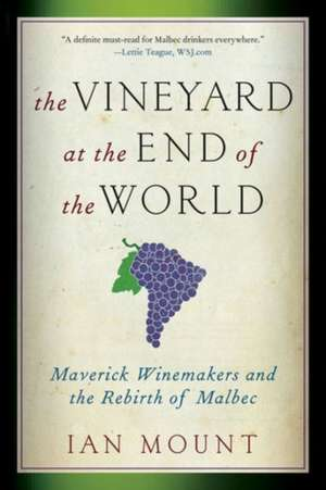 The Vineyard at the End of the World – Maverick Winemakers and the Rebirth of Malbec