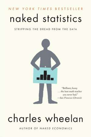 Naked Statistics – Stripping the Dread from the Data de Charles Wheelan