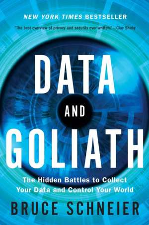 Data and Goliath – The Hidden Battles to Collect Your Data and Control Your World de Bruce Schneier