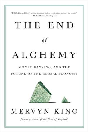 The End of Alchemy – Money, Banking, and the Future of the Global Economy de Mervyn King