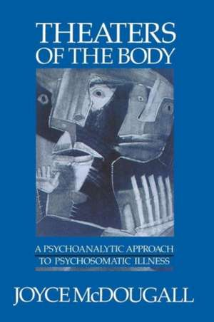 Theaters of the Body – A Psychoanalytic Approach to Psychosomatic Illness