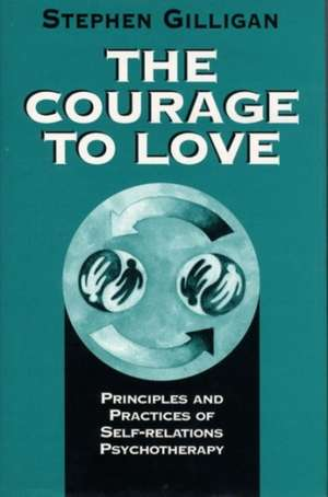 The Courage to Love – Principles and Practices of Self–Relations Psychotherapy