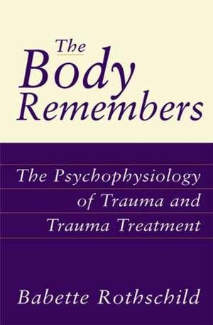 The Body Remembers – The Psychophysiology of Trauma & Trauma Treatment