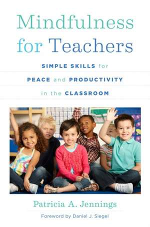 Mindfulness for Teachers – Simple Skills for Peace and Productivity in the Classroom de Patricia A. Jennings