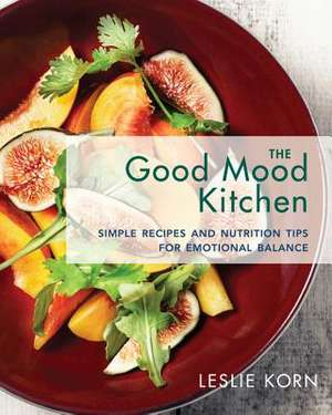 The Good Mood Kitchen – Simple Recipes and Nutrition Tips for Emotional Balance