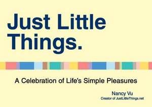 Just Little Things:  A Celebration of Life's Simple Pleasures de Nancy Vu