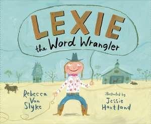 Lexie the Word Wrangler de Rebecca Van Slyke