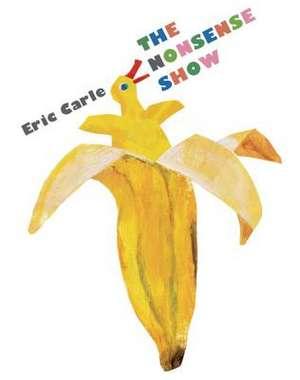 The Nonsense Show de Eric Carle