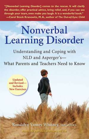 Nonverbal Learning Disorder:  Understanding and Coping with NLD and Asperger's--What Parents and Teachers Need to Know de Rondalyn V. Whitney