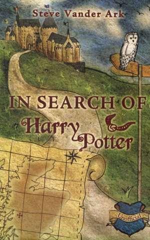 In Search of Harry Potter de Steve Vander Ark