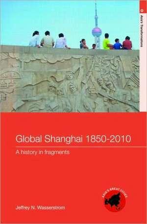 Global Shanghai, 1850ߝ2010 de Jeffrey N. Wasserstrom