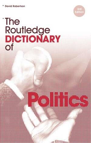 The Routledge Dictionary of Politics de  David C. Robertson