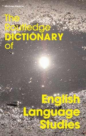 The Routledge Dictionary of English Language Studies de Michael Pearce