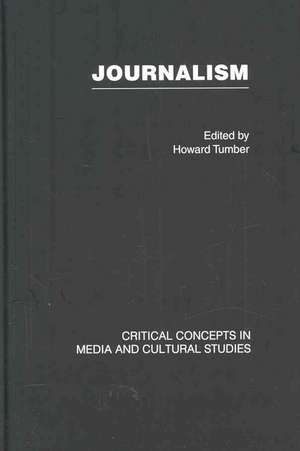 Journalism:  Critical Concepts in Media and Cultural Studies de Tumber Howard