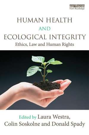 Human Health and Ecological Integrity: Ethics, Law and Human Rights de Laura Westra