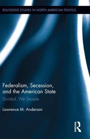 Federalism, Secession, and the American State de Lawrence M. (University of Wisconsin-Whitewater Anderson